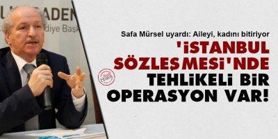 'İstanbul Sözleşmesi'nde tehlikeli bir operasyon var!