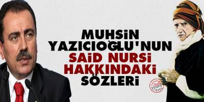 Muhsin Yazıcıoğlu'nun Said Nursi hakkındaki sözleri