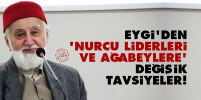 Eygi'den 'Nurcu liderleri ve ağabeylere' değişik tavsiyeler!