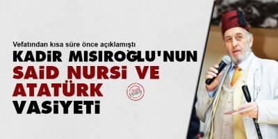 Kadir Mısıroğlu'nun Said Nursi ve Atatürk vasiyeti