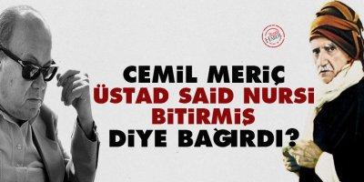 Cemil Meriç, 'Üstad Said Nursi bitirmiş' diye bağırdı?