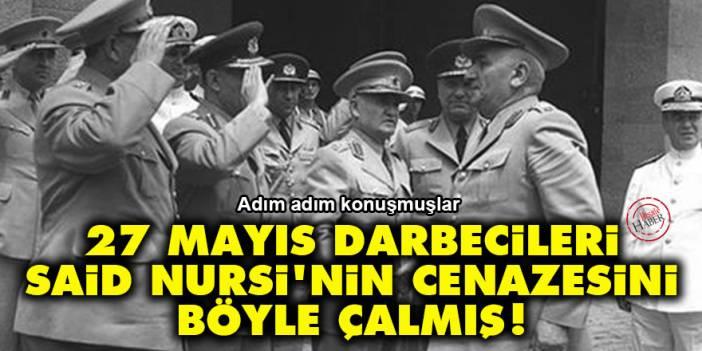 27 Mayıs darbecileri Said Nursi'nin cenazesini böyle çalmış!
