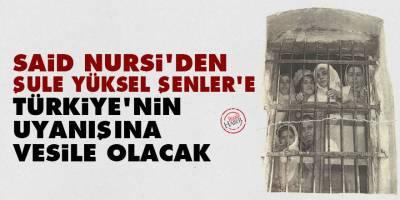 Said Nursi'den Şule Yüksel Şenler'e: Türkiye'nin uyanışına vesile olacak