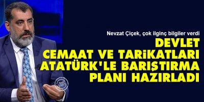 Devlet, cemaat ve tarikatları Atatürk'le barıştırma planı hazırladı
