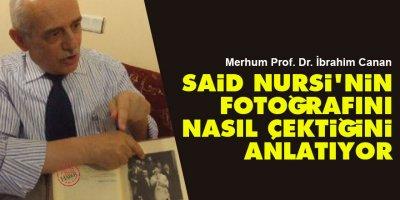 Prof. Dr. İbrahim Canan, Said Nursi'nin fotoğrafını nasıl çektiğini anlatıyor