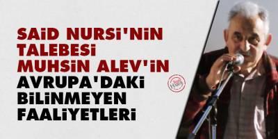 Said Nursi'nin talebesi Muhsin Alev'in Avrupa'daki bilinmeyen faaliyetleri
