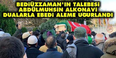 Bediüzzaman'ın talebesi Abdülmuhsin Alkonavi dualarla ebedi aleme uğurlandı