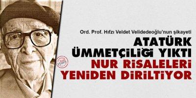 Velidedeoğlu: Atatürk ümmetçiliği yıktı, Nur Risaleleri yeniden diriltiyor