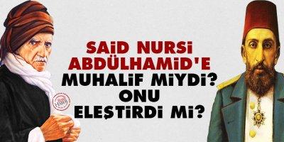 Said Nursi, Abdülhamid'e muhalif miydi? Onu nasıl eleştirdi?