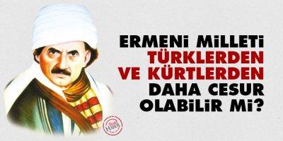 Ermeni milleti Türklerden ve Kürtlerden daha cesur olabilir mi?