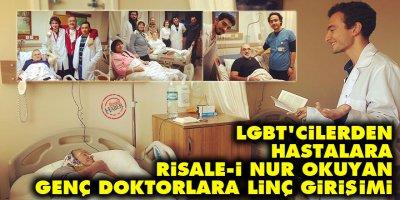 LGBT'cilerden, hastalara Risale-i Nur okuyan genç doktorlara linç girişimi