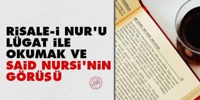 Risale-i Nur'u lügat ile okumanın faydası ve Said Nursi'nin görüşü