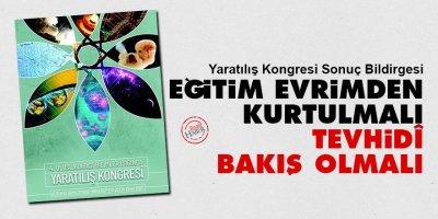 Yaratılış Kongresi Sonuç Bildirgesi: Eğitim evrimden kurtulmalı tevhidî bakış olmalı