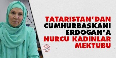 Tataristan'dan Cumhurbaşkanı Erdoğan'a 'Nurcu kadınlar' mektubu