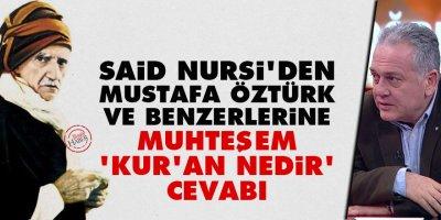 Said Nursi'den Mustafa Öztürk ve benzerlerine muhteşem 'Kur'an nedir' cevabı