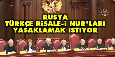 Rusya, Türkçe Risale-i Nur'ları yasaklamak istiyor