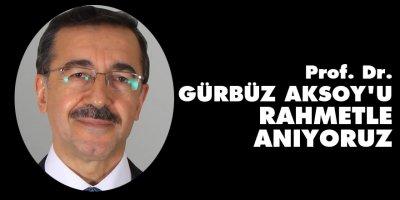 Prof. Dr. Gürbüz Aksoy'u rahmetle anıyoruz