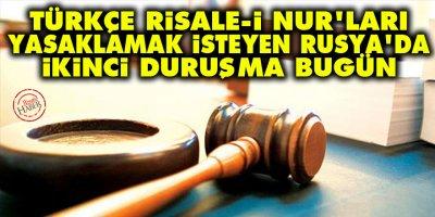 Türkçe Risale-i Nur'ları yasaklamak isteyen Rusya'da ikinci duruşma bugün