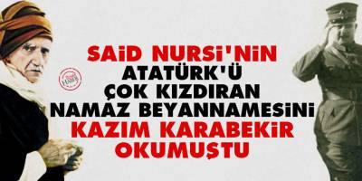 Said Nursi'nin Atatürk'ü çok kızdıran namaz beyannamesini Kazım Karabekir okumuştu
