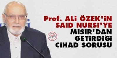 Ali Özek'in Said Nursi'ye Mısır'dan getirdiği cihad sorusu