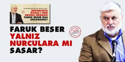 Faruk Beşer yalnız Nurculara mı şaşar?