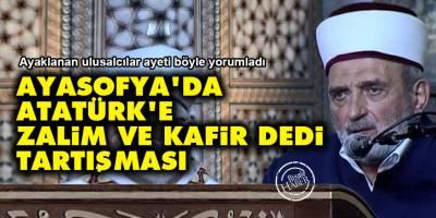 Ayasofya'da 'Atatürk'e zalim ve kafir dedi' tartışması