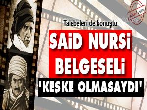 Said Nursi belgeseli keşke olmasaydı