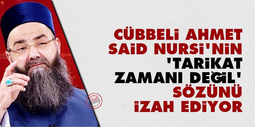 Cübbeli Ahmet, Said Nursi'nin 'tarikat zamanı değil' sözünü izah ediyor